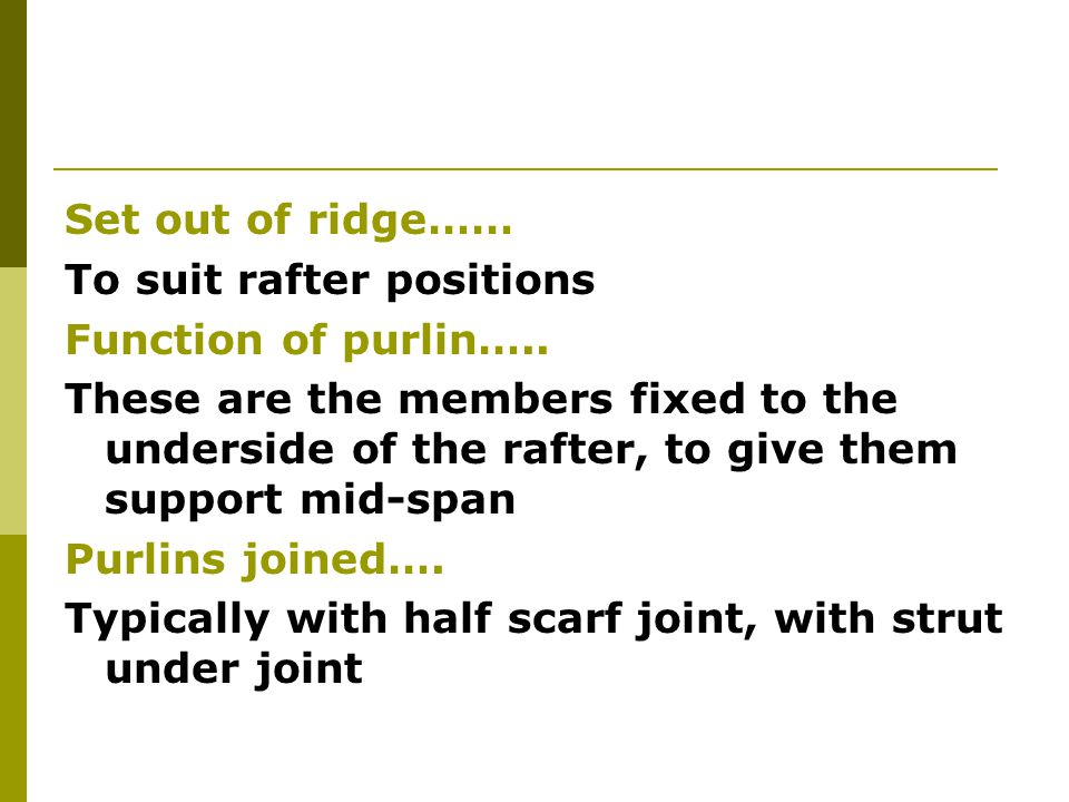 Set out of ridge…… To suit rafter positions. Function of purlin…..
