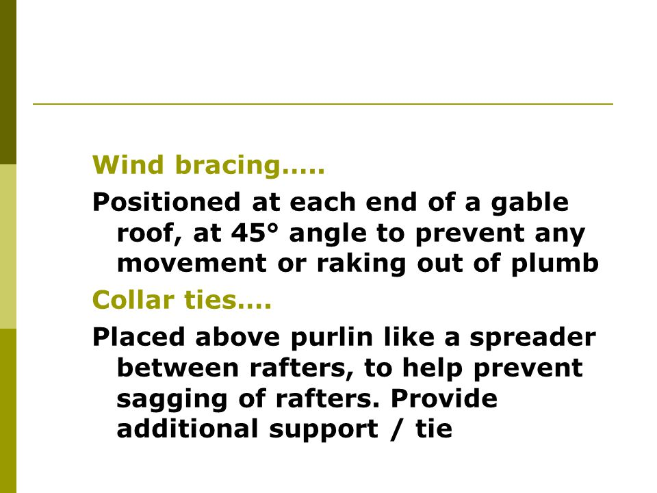 Wind bracing….. Positioned at each end of a gable roof, at 45° angle to prevent any movement or raking out of plumb.