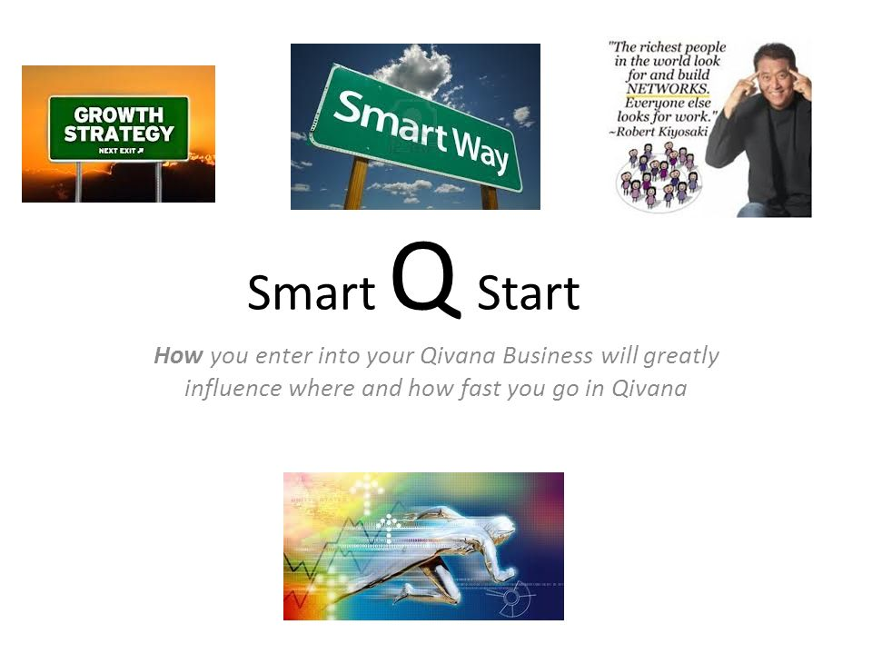 Smart Q Start How you enter into your Qivana Business will greatly influence where and how fast you go in Qivana.