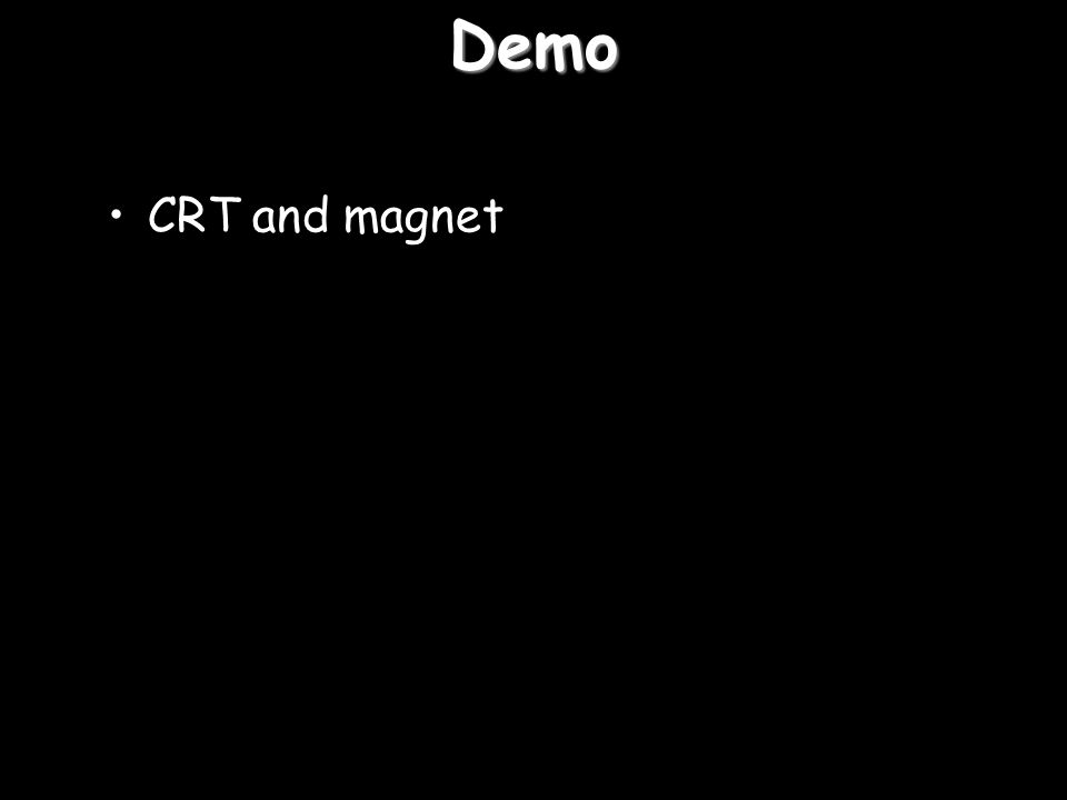 Demo CRT and magnet