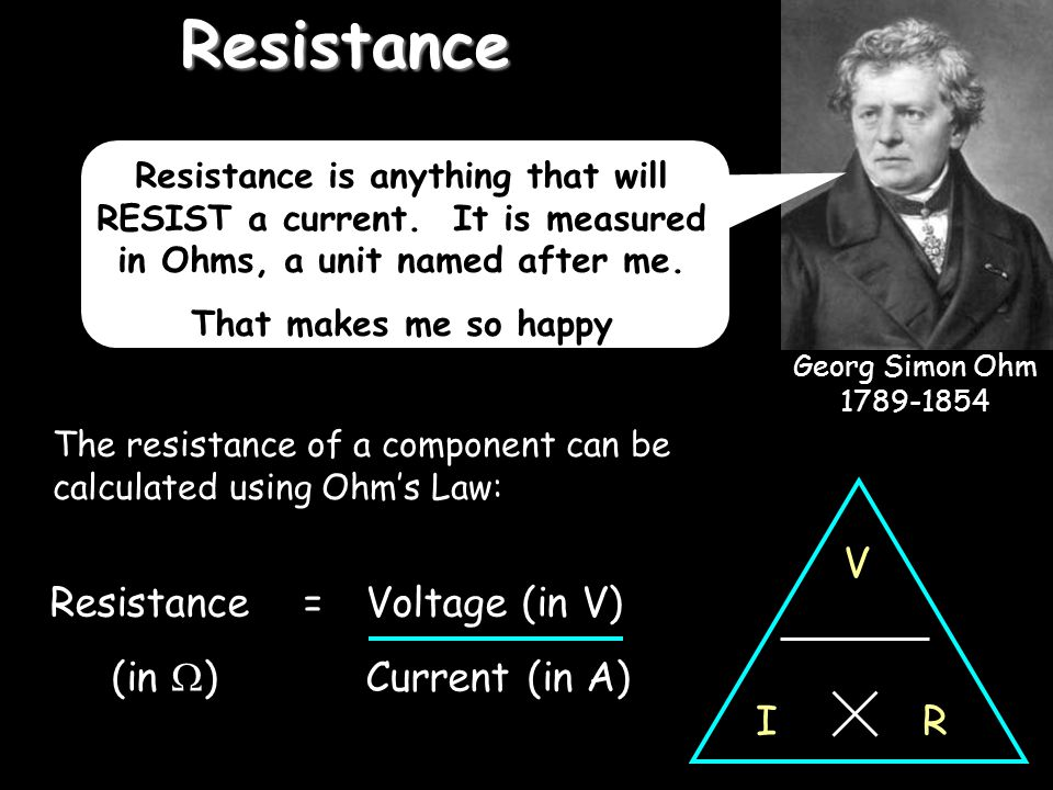 Resistance V R I Resistance = Voltage (in V) (in ) Current (in A)