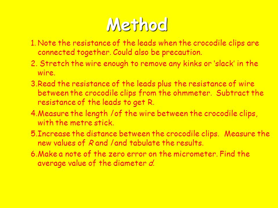 Method 1. Note the resistance of the leads when the crocodile clips are connected together. Could also be precaution.