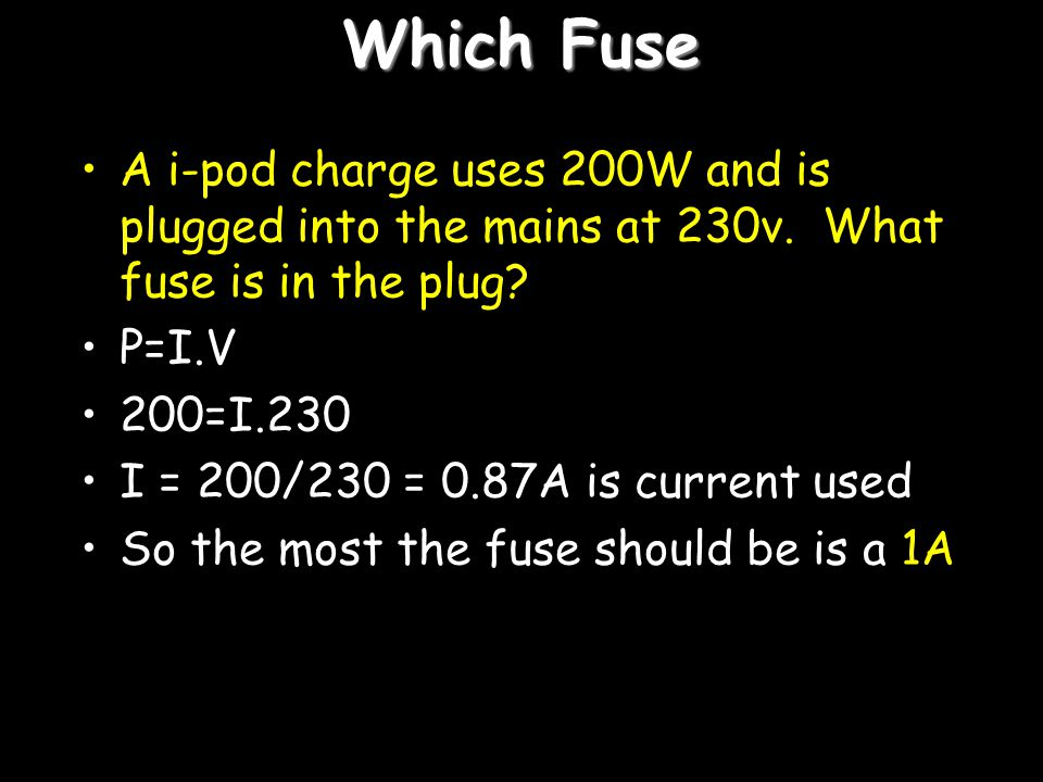 Which Fuse A i-pod charge uses 200W and is plugged into the mains at 230v. What fuse is in the plug