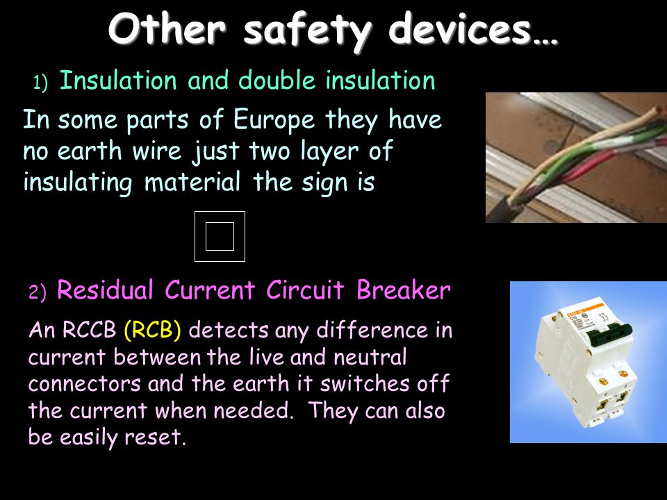 Other safety devices… 1) Insulation and double insulation.