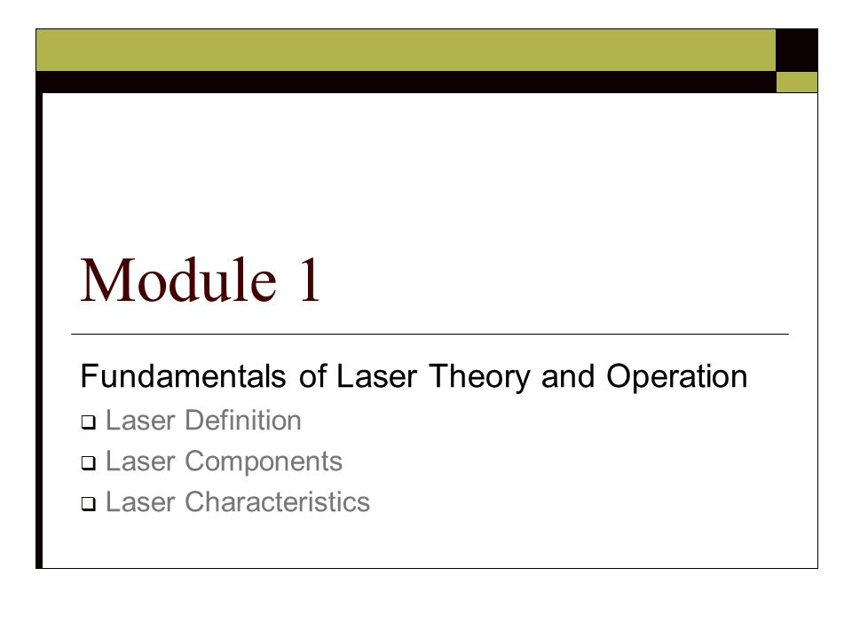 Module 1 Fundamentals of Laser Theory and Operation Laser Definition