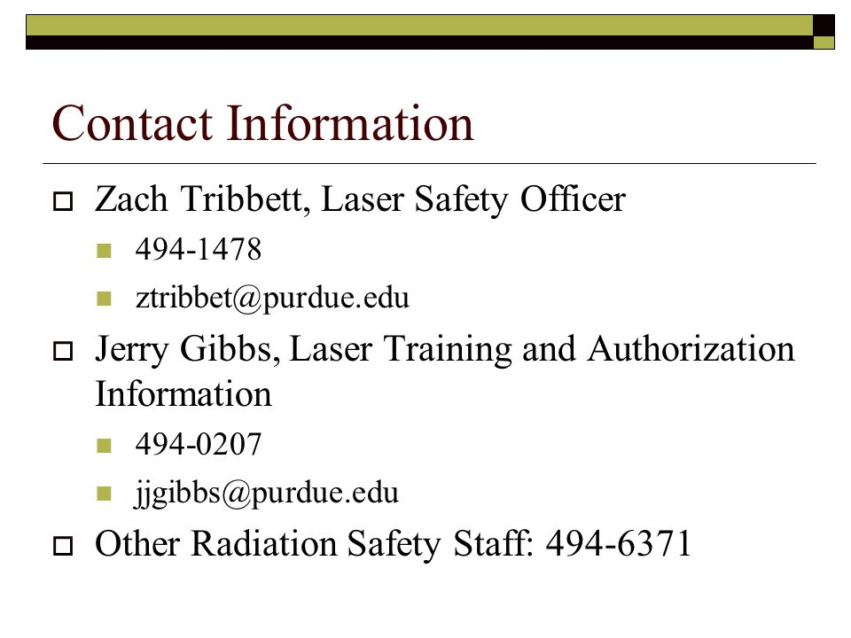 Contact Information Zach Tribbett, Laser Safety Officer Jerry Gibbs, Laser Training and Authorization Information.