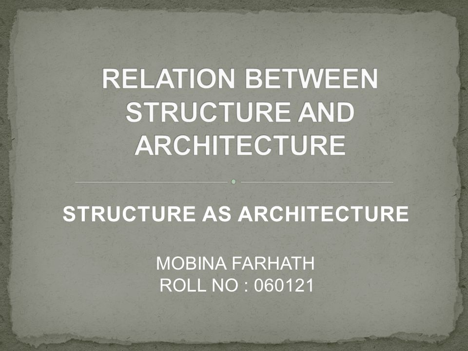 RELATION BETWEEN STRUCTURE AND ARCHITECTURE