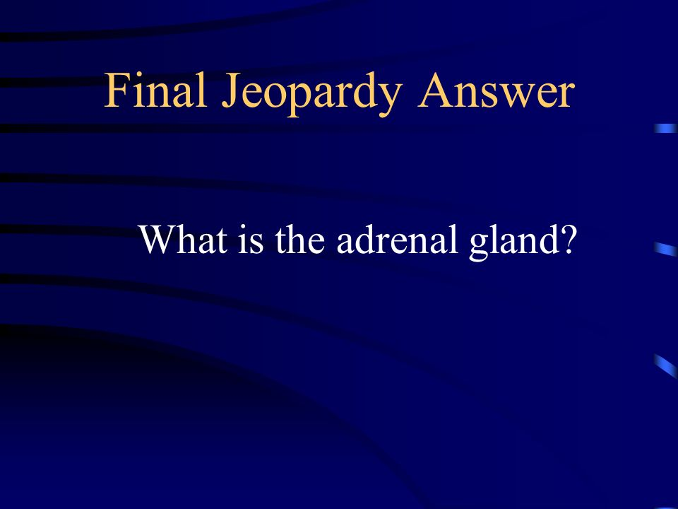 Final Jeopardy Answer What is the adrenal gland