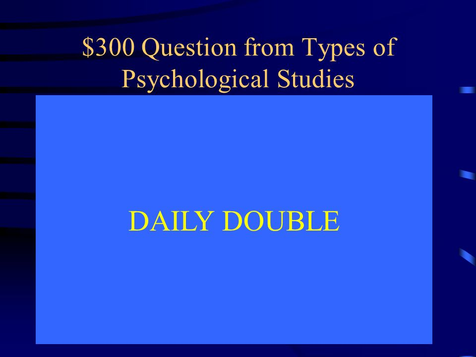 $300 Question from Types of Psychological Studies