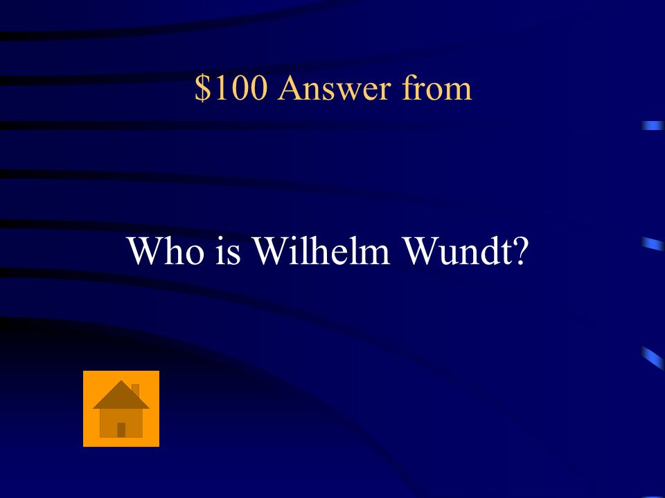 $100 Answer from Who is Wilhelm Wundt