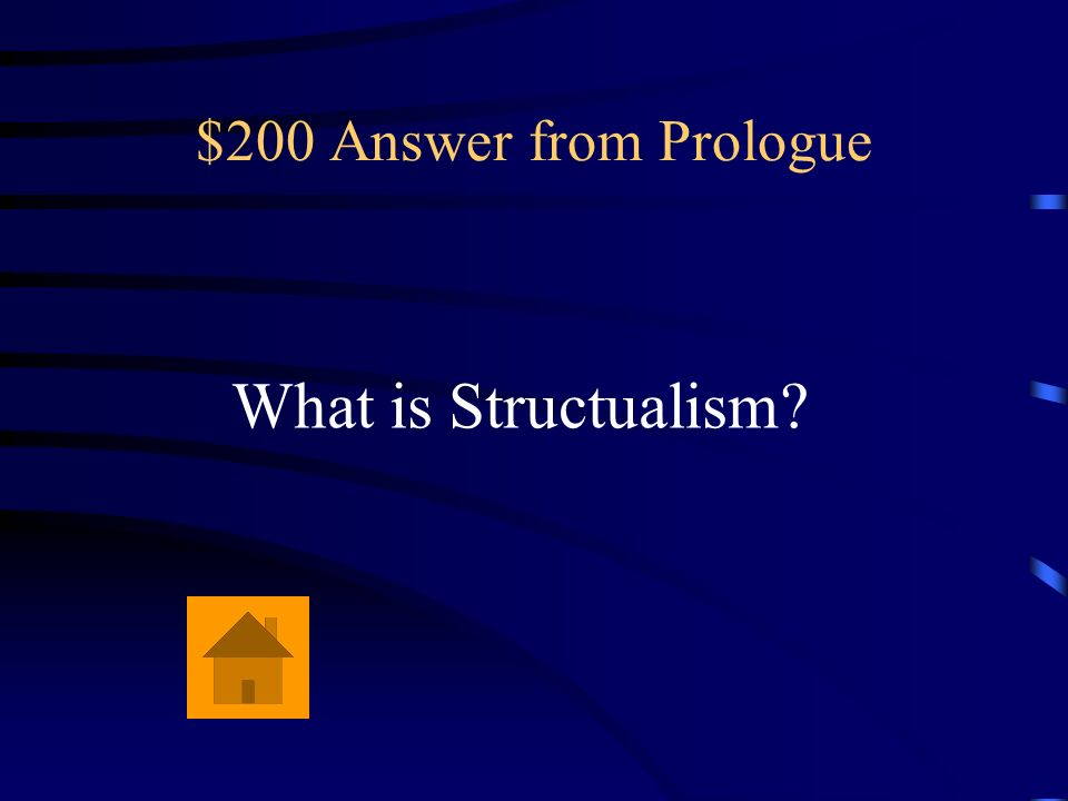 $200 Answer from Prologue What is Structualism