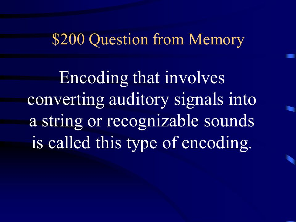 $200 Question from Memory Encoding that involves converting auditory signals into a string or recognizable sounds is called this type of encoding.