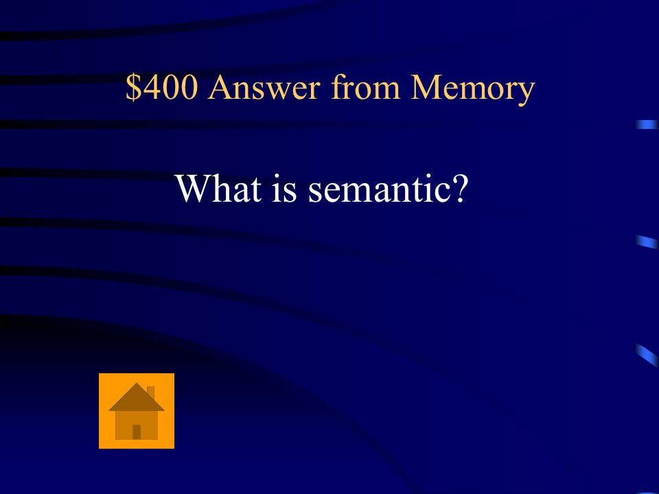 $400 Answer from Memory What is semantic