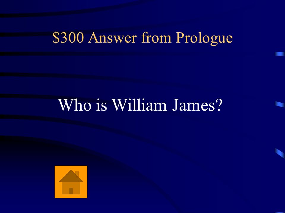 $300 Answer from Prologue Who is William James