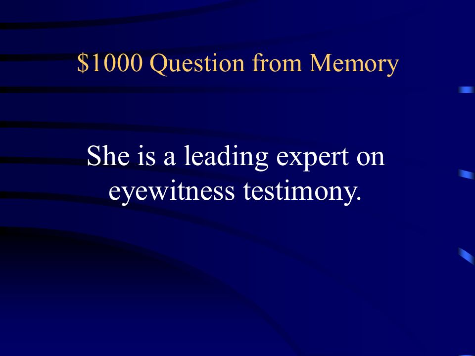 She is a leading expert on eyewitness testimony.