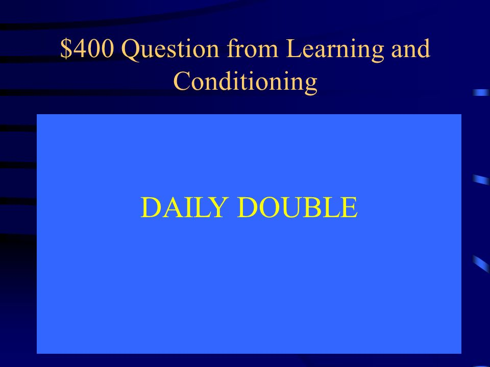 $400 Question from Learning and Conditioning