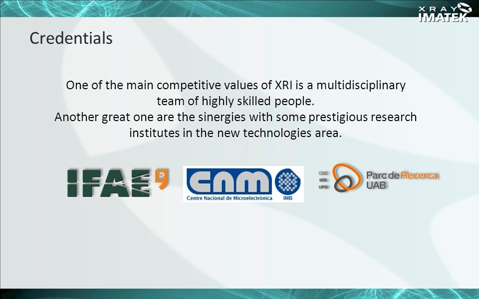 Credentials One of the main competitive values of XRI is a multidisciplinary team of highly skilled people.