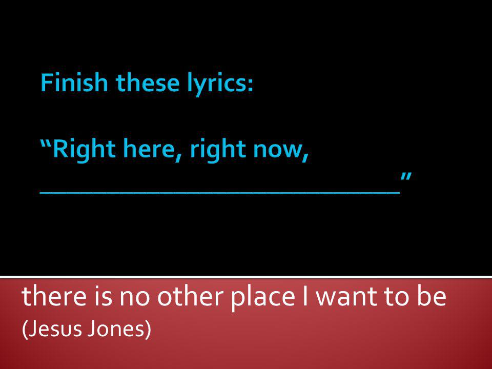 there is no other place I want to be (Jesus Jones)
