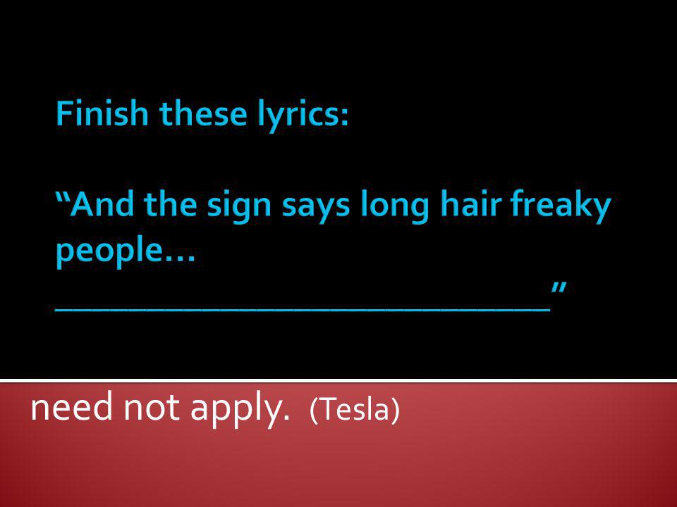 Finish these lyrics: And the sign says long hair freaky people