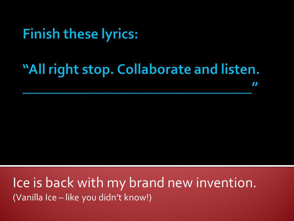 Finish these lyrics: All right stop. Collaborate and listen