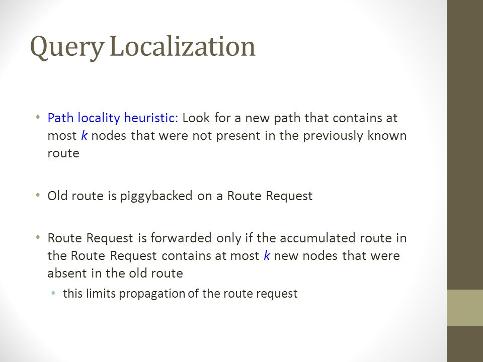 Query Localization Path locality heuristic: Look for a new path that contains at most k nodes that were not present in the previously known route.