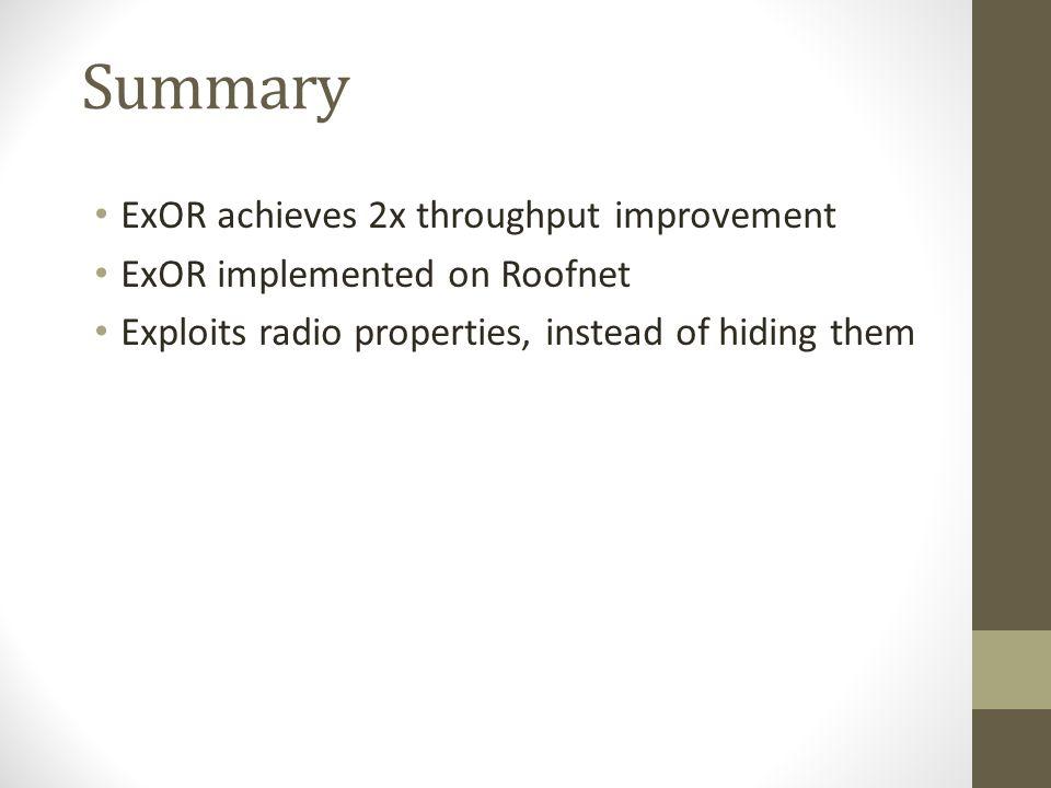 Summary ExOR achieves 2x throughput improvement