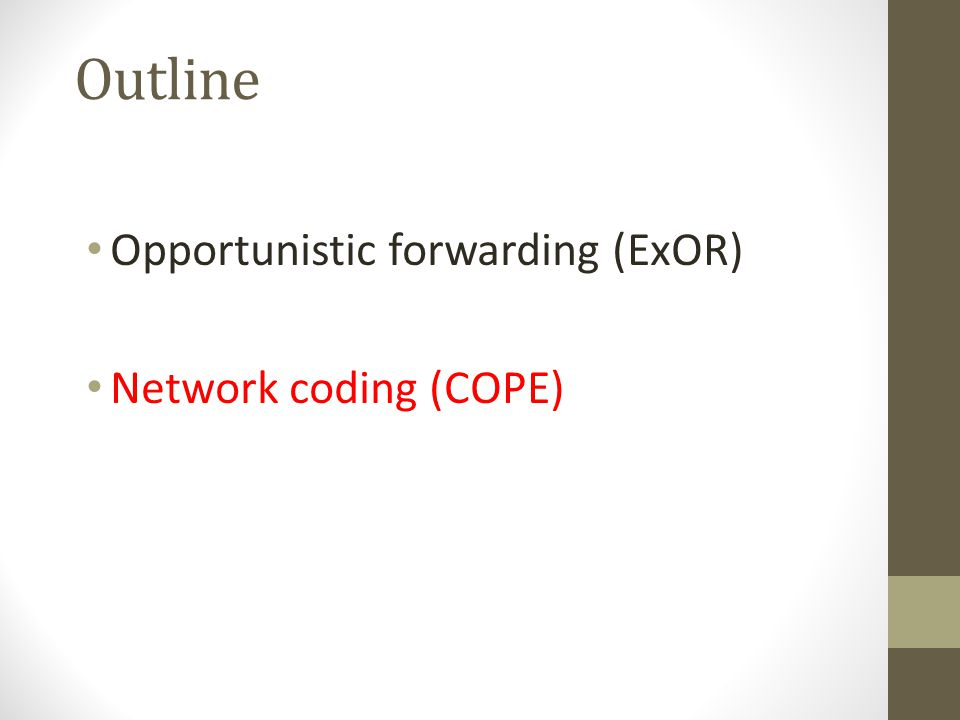 Outline Opportunistic forwarding (ExOR) Network coding (COPE)