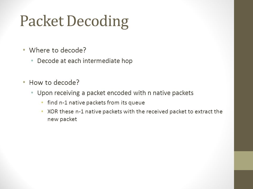Packet Decoding Where to decode How to decode