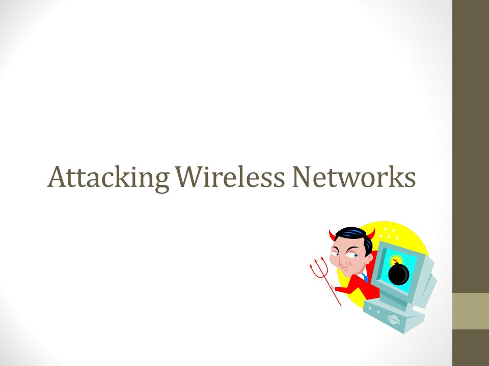 Attacking Wireless Networks