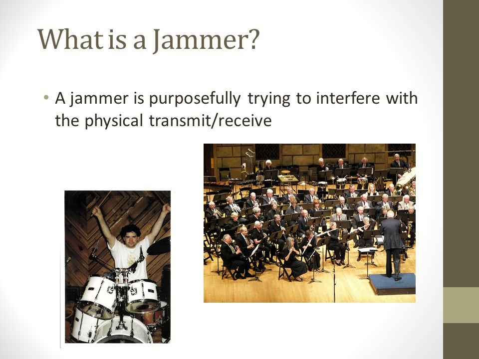 What is a Jammer A jammer is purposefully trying to interfere with the physical transmit/receive