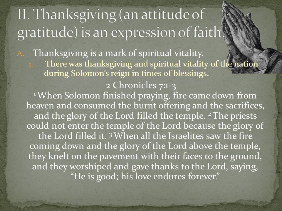 II. Thanksgiving (an attitude of gratitude) is an expression of faith.