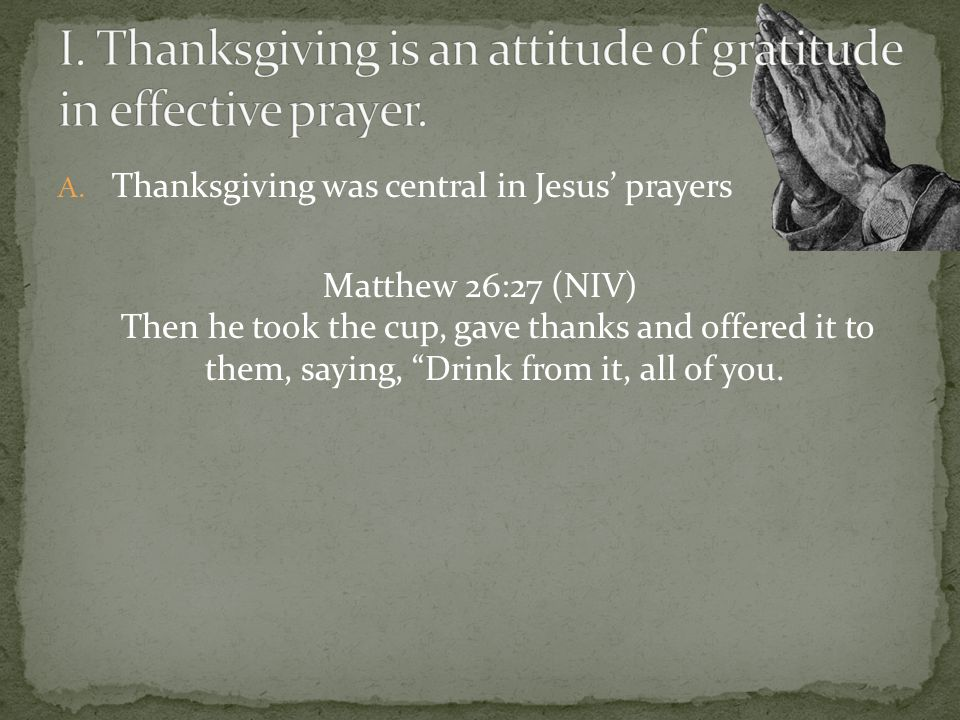 I. Thanksgiving is an attitude of gratitude in effective prayer.