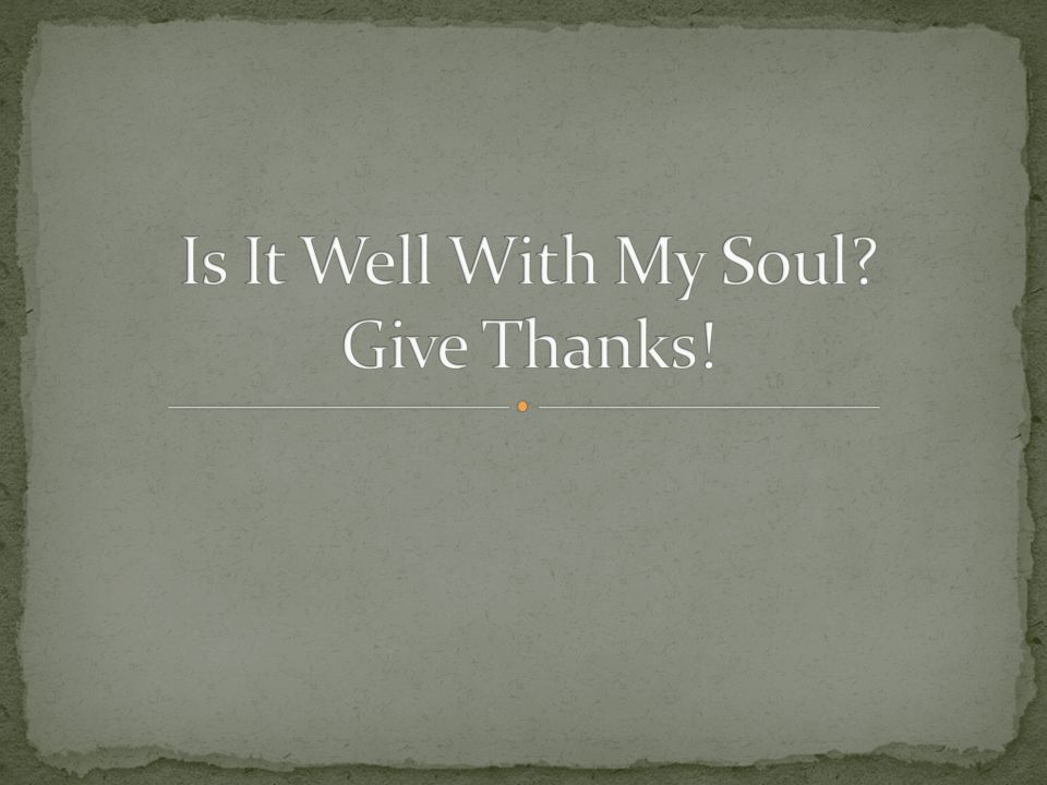 Is It Well With My Soul Give Thanks!