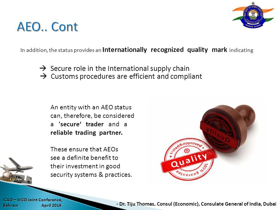 AEO.. Cont In addition, the status provides an Internationally recognized quality mark indicating.