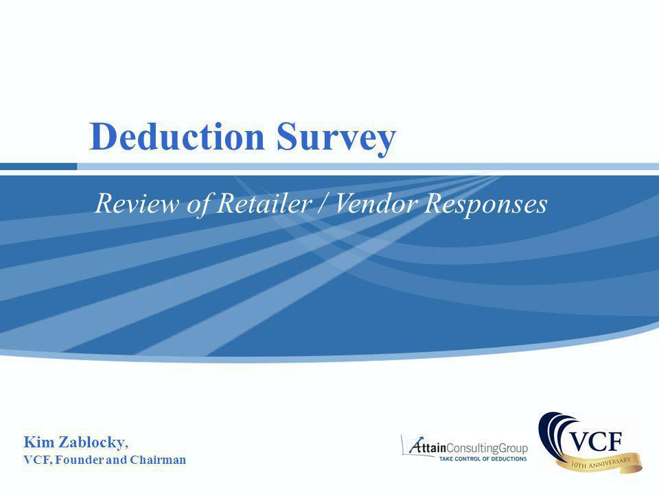 Deduction Survey Review of Retailer / Vendor Responses Kim Zablocky,