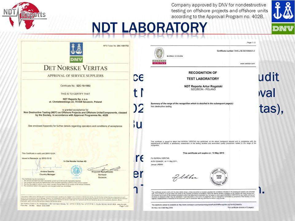 Company approved by DNV for nondestructive testing on offshore projects and offshore units according to the Approval Program no. 402B.