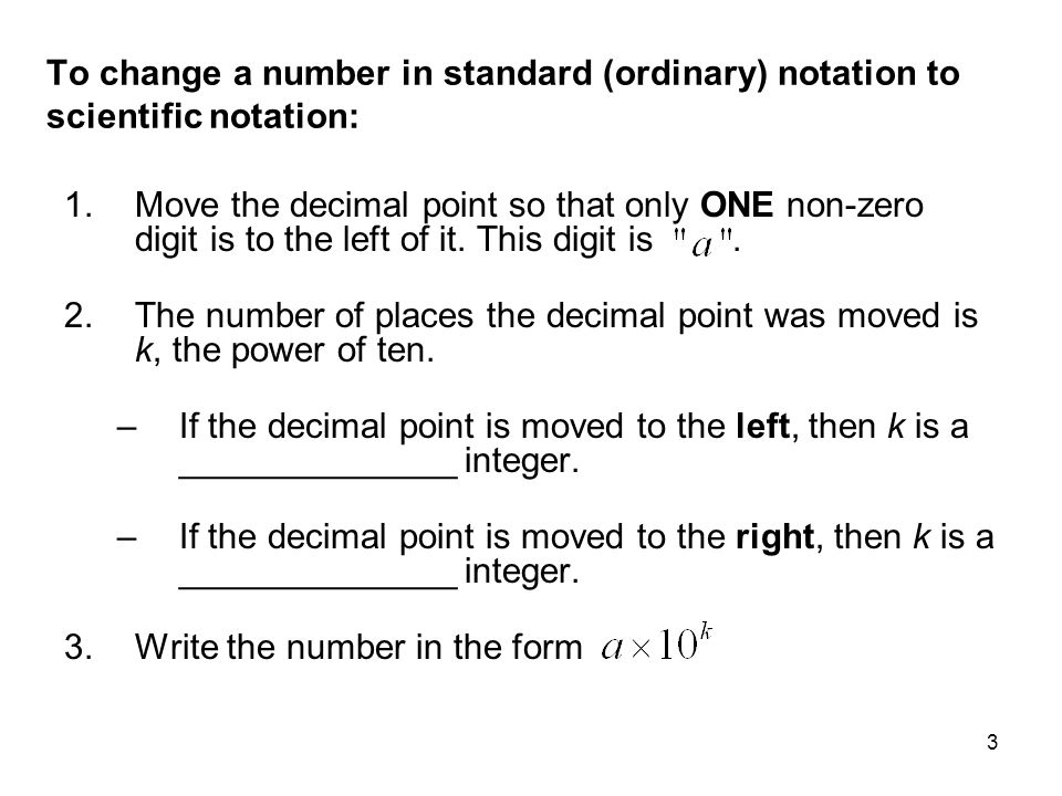 To change a number in standard (ordinary) notation to scientific notation: