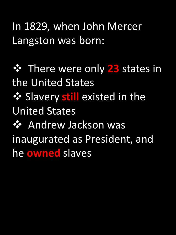In 1829, when John Mercer Langston was born: