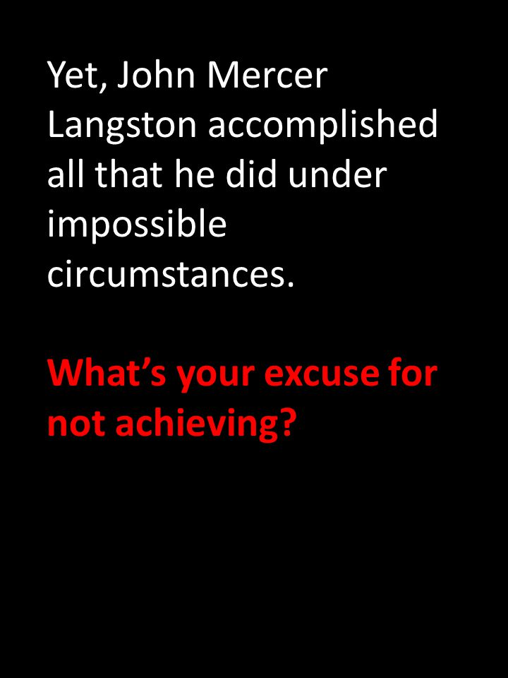 Yet, John Mercer Langston accomplished all that he did under