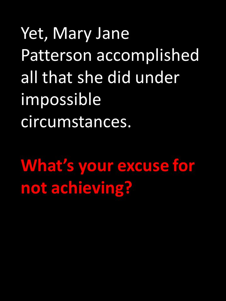 Yet, Mary Jane Patterson accomplished all that she did under