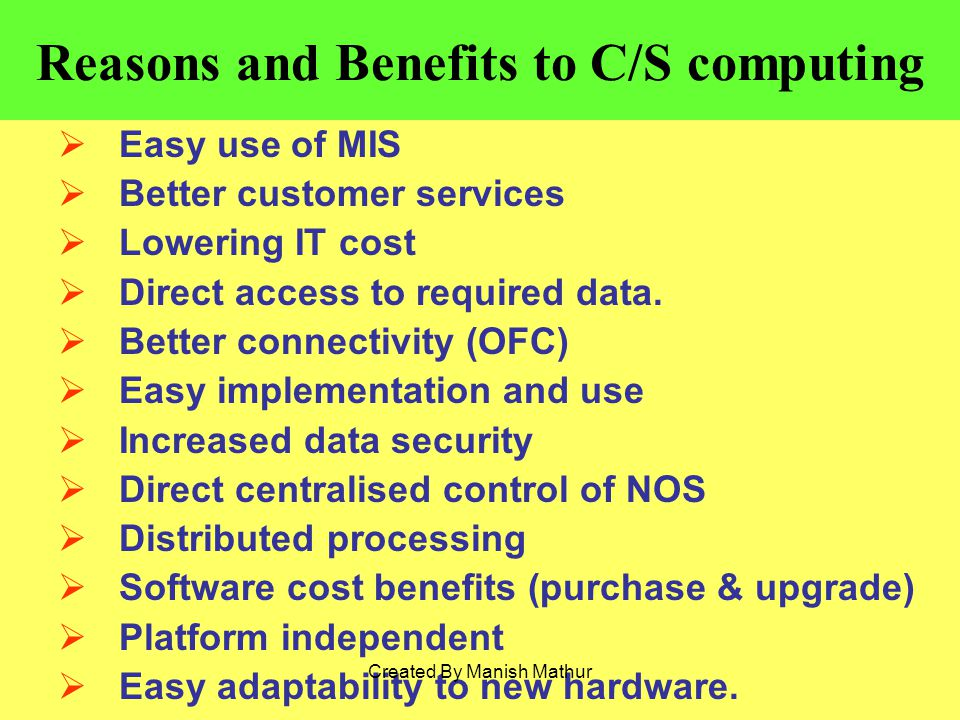 Reasons and Benefits to C/S computing