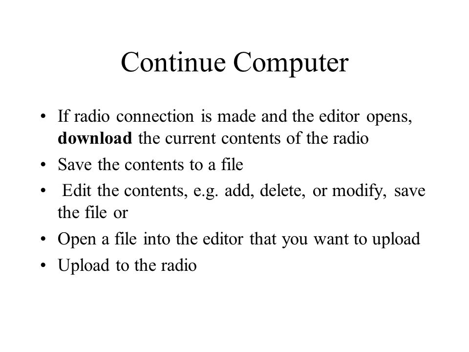 Continue Computer If radio connection is made and the editor opens, download the current contents of the radio.