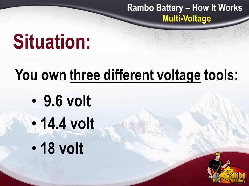 Situation: 9.6 volt 14.4 volt 18 volt