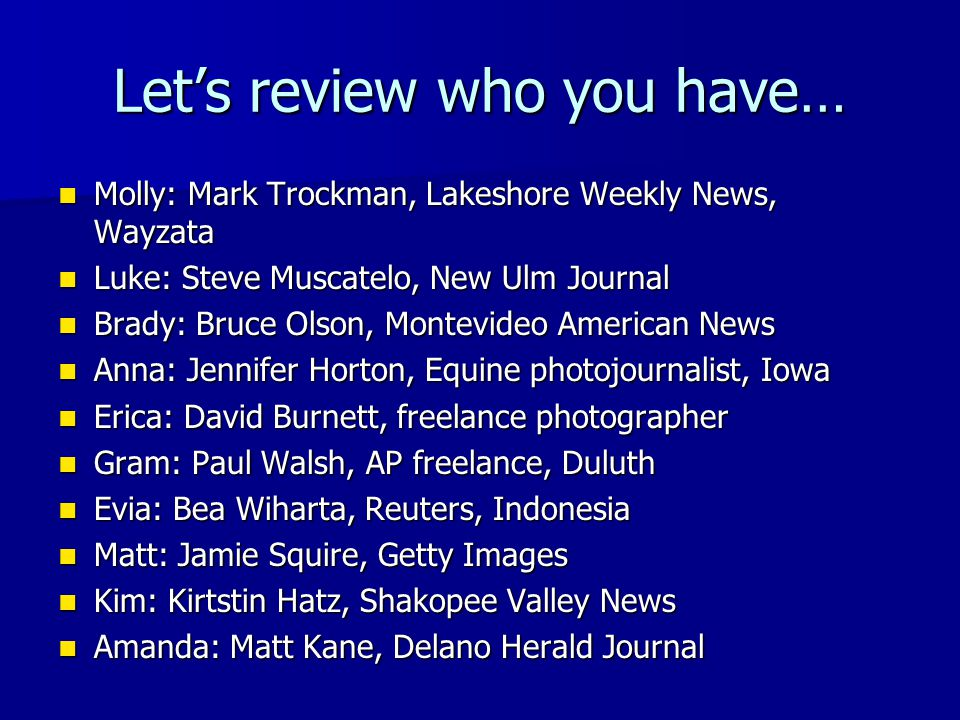 Let's review who you have…
