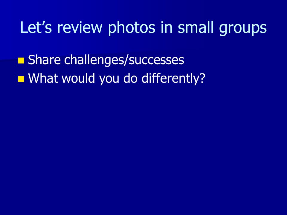 Let's review photos in small groups