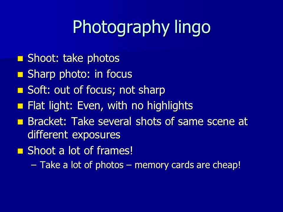 Photography lingo Shoot: take photos Sharp photo: in focus