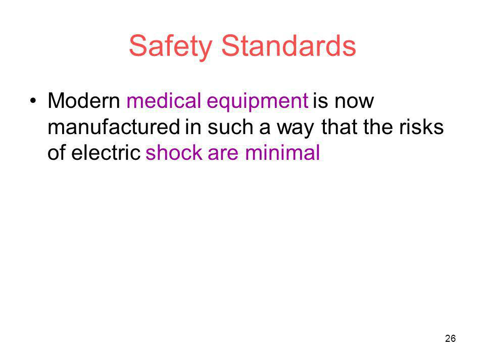 Safety Standards Modern medical equipment is now manufactured in such a way that the risks of electric shock are minimal.
