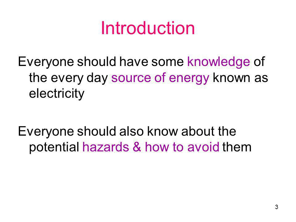Introduction Everyone should have some knowledge of the every day source of energy known as electricity.