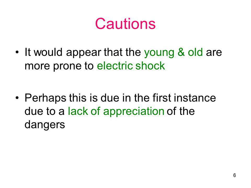 Cautions It would appear that the young & old are more prone to electric shock.