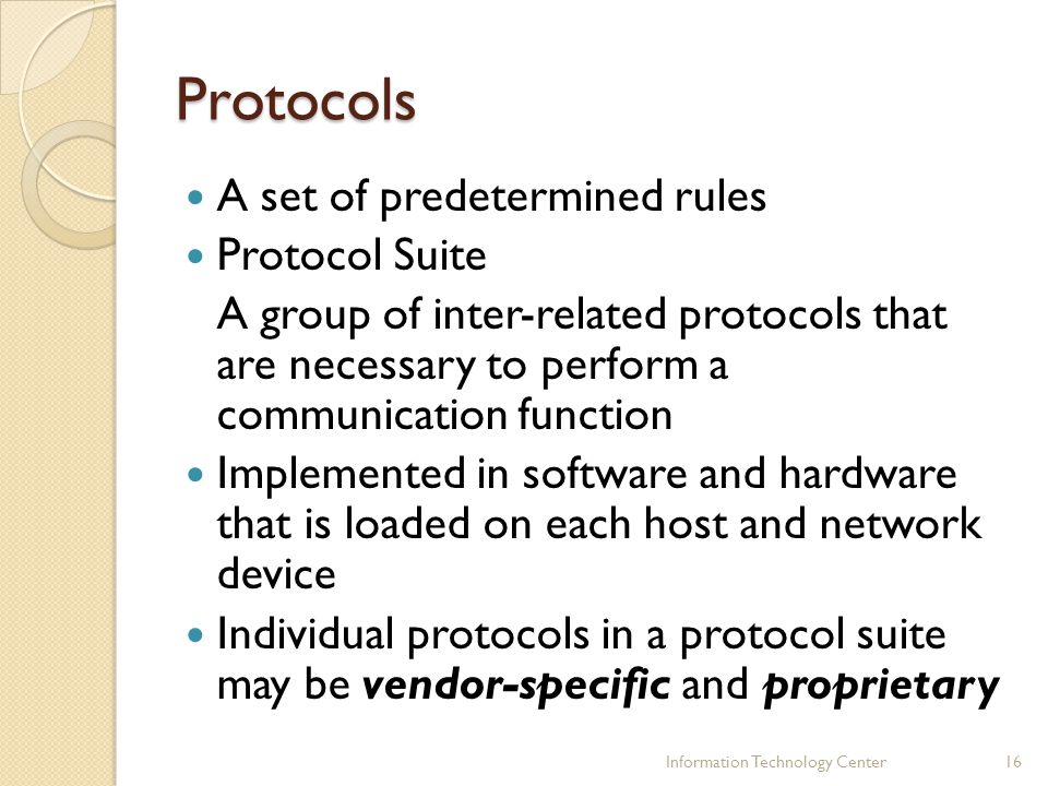 Protocols A set of predetermined rules Protocol Suite
